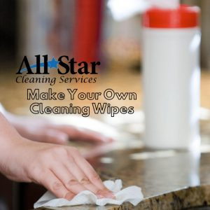 All Star Cleaning - Make your own cleaning wipes